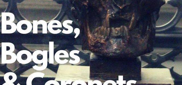 Bones, Bogles & Coronets